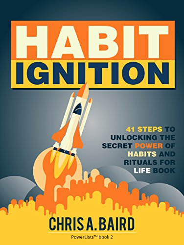 Habit Ignition: 41 Steps to Unlocking the Secret Power of Habits and Rituals for Life Book by Chris A. Baird
