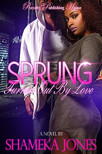 Sprung: Turned Out By Love by Shameka Jones