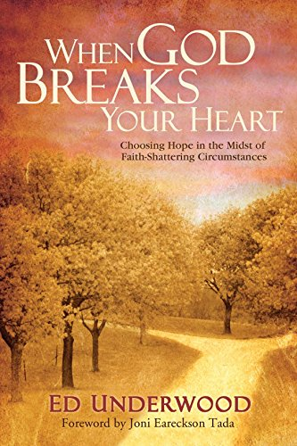 When God Breaks Your Heart: Choosing Hope in the Midst of Faith-Shattering Circumstances by Ed Underwood
