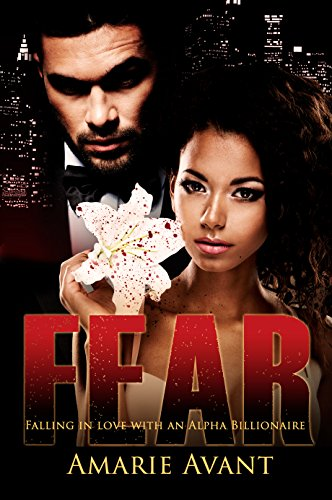 Fear: Falling in Love with an Alpha Billionaire by Amarie Avant