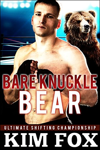 Bare Knuckle Bear: BBW Paranormal Romance Bear Shifters (Ultimate Shifting Championship Book 1) by Kim Fox