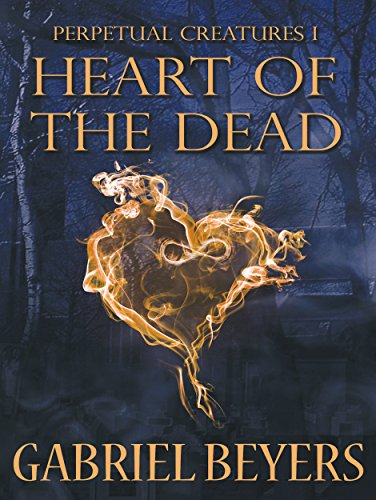 Heart of the Dead (Perpetual Creatures Book 1) by Gabriel Beyers