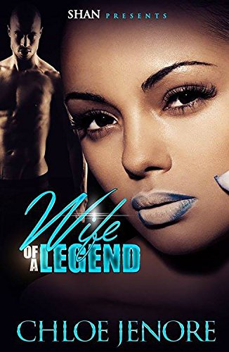 Wife of A  Legend (Wife of  a Legend Book 1) by Chloe Je'Nore and Latarsha Banks