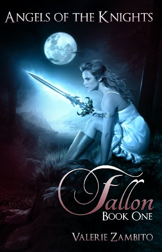 Angels of the Knights – Fallon (Book 1, Paranormal Series) by Valerie Zambito