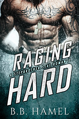 Raging Hard: A Stepbrother SEAL Romance by B. B. Hamel