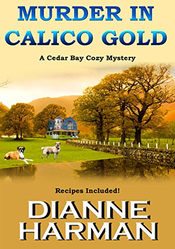 Murder in Calico Gold: A Cedar Bay Cozy Mystery (Cedar Bay Cozy Mystery Series Book 6) by Dianne Harman