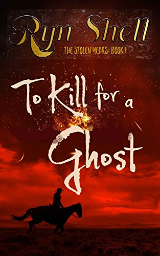 To Kill for a Ghost (The Stolen Years Book 1) by Ryn Shell