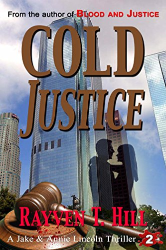Cold Justice: A Private Investigator Murder Mystery (A Jake & Annie Lincoln Thriller Book 2) by Rayven T. Hill
