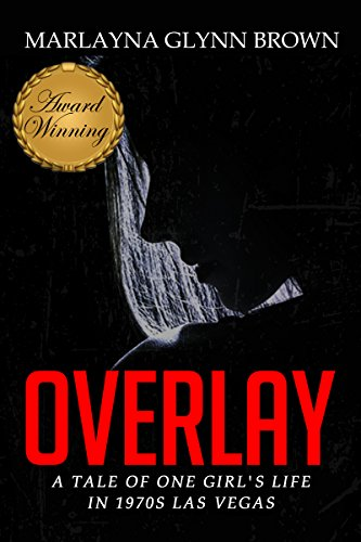 Overlay: A Tale of One Girl's Life in 1970s Las Vegas (Memoirs of Marlayna Glynn Brown) by Marlayna Glynn