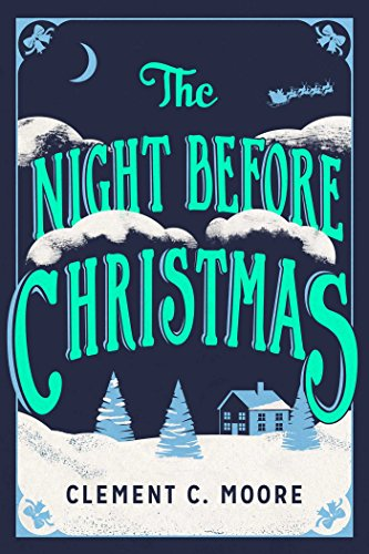 The Night Before Christmas: The Classic Account of the Visit from St. Nicholas by Clement C. Moore