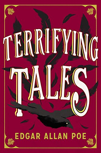 The Terrifying Tales by Edgar Allan Poe: Tell Tale Heart; The Cask of the Amontillado; The Masque of the Red Death… by Edgar Allan Poe