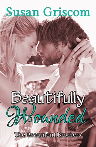 Beautifully Wounded: The Beaumont Brothers, Rock and Roll by Susan Griscom and Michelle Olson