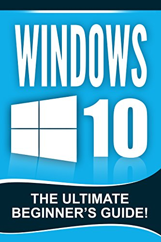 WINDOWS 10: Windows 10 – The Ultimate Beginner's Guide! by Andrew Johansen and Windows