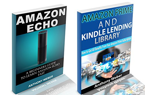Amazon Echo: The Best User Guide to Learn Amazon Echo and Get Benefits from Amazon Prime Membership (Amazon Prime… by Anthony Weber and Amazon Echo
