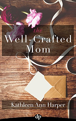 The Well-Crafted Mom: How to Make Time for Yourself and Your Creativity within the Midst of Motherhood by Kathleen Ann Harper