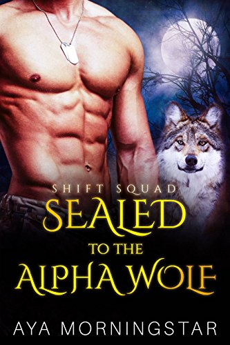 SEALED To The Alpha Wolf: A Navy SEAL Fake Marriage BBW Wolf Shifter Romance (SHIFT Squad) by Aya Morningstar