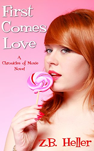 First Comes Love: A Chronicles of Moxie Novel by Z.B. Heller