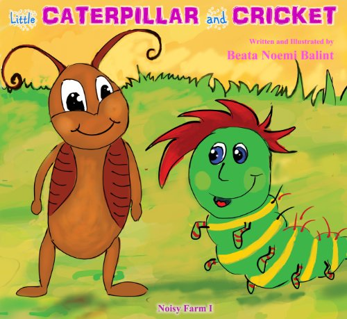 Children's books : Little Caterpillar And Cricket: Picture Book for ages 3-8 by Beata Noemi Balint