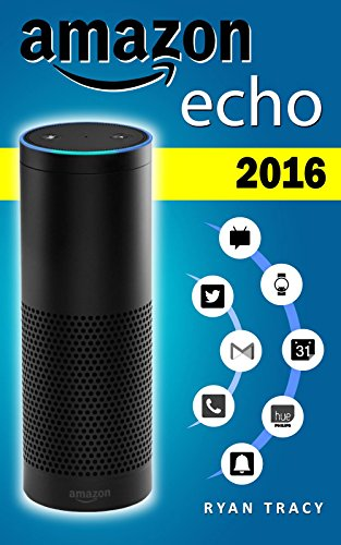 Amazon Echo: 2016 Just Ask Alexa by Ryan Tracy and Mary Moss