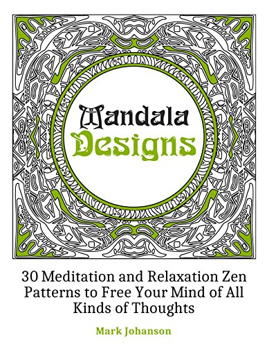Mandala Designs: 30 Meditation and Relaxation Zen Patterns to Free Your Mind of All Kinds of Thoughts (mandala… by Mark Johanson