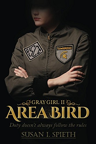 Area Bird: Duty doesn't always follow the rules (Gray Girl Book 2) by Susan  I. Spieth