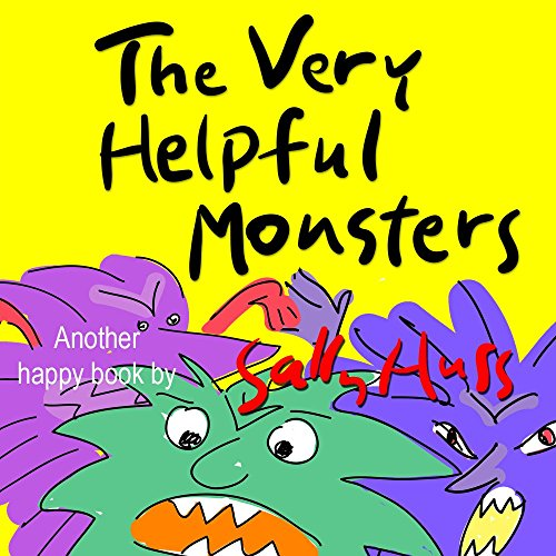 Children's Books: THE VERY HELPFUL MONSTERS (Very Funny Bedtime Story/Picture Book for Beginner Readers About… by Sally Huss