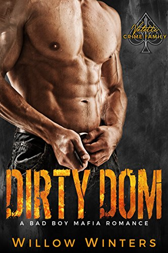 Dirty Dom: Valetti Crime Family (A Bad Boy Mafia Romance) by Willow Winters and Donna Hokanson