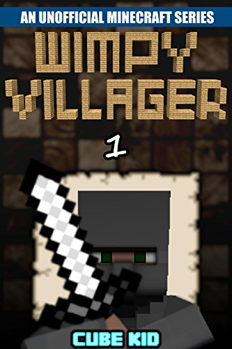 Minecraft Diary: Wimpy Villager: Book 1 (An unofficial Minecraft book) (Diary of a Wimpy Villager) by Cube Kid