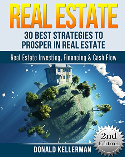 Real Estate: 30 Best Strategies to Prosper in Real Estate – Real Estate Investing, Financing & Cash Flow (Real… by Donald Kellerman