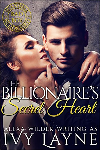 The Billionaire's Secret Heart (A 'Scandals of the Bad Boy Billionaires' Romance) by Ivy Layne and Alexa Wilder