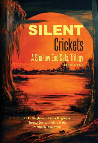 Silent Crickets: A Shallow End Gals, Trilogy Book Three by Kimberly Troutman and Mary Hale
