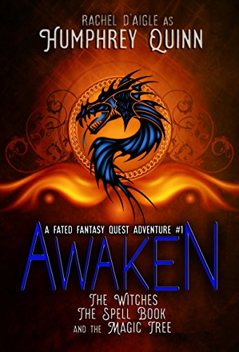 Awaken (The Witches, The Spell Book, and The Magic Tree) (A Fated Fantasy Quest Adventure Book 1) by Rachel Humphrey-D'aigle and Humphrey Quinn