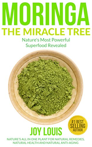 Moringa: Nature's Most Powerful Superfood, Natural Weight Loss, Natural Health, Natural Anti-Aging (Superfoods… by Joy Louis