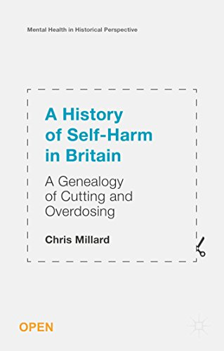A History of Self-Harm in Britain: A Genealogy of Cutting and Overdosing (Mental Health in Historical Perspective) by Chris Millard