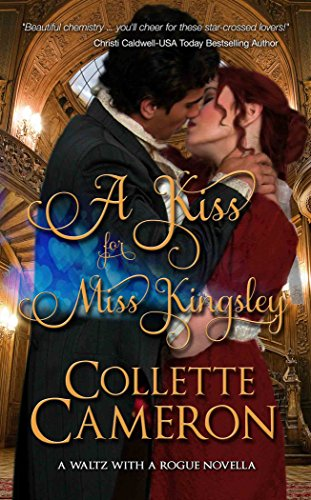A Kiss for Miss Kingsley (A Waltz with a Rogue Novella Book 1) by Collette Cameron