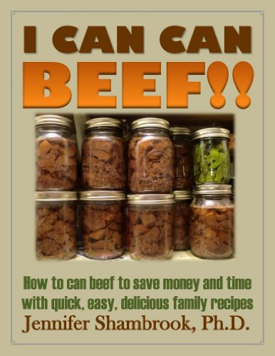 I CAN CAN BEEF!! How to can beef to save money and time with quick, easy, delicious family recipes (Frugal Living… by Jennifer Shambrook