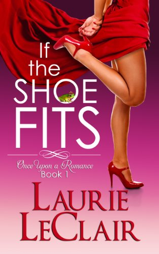 If The Shoe Fits (Once Upon A Romance Series Book 1) by Laurie LeClair