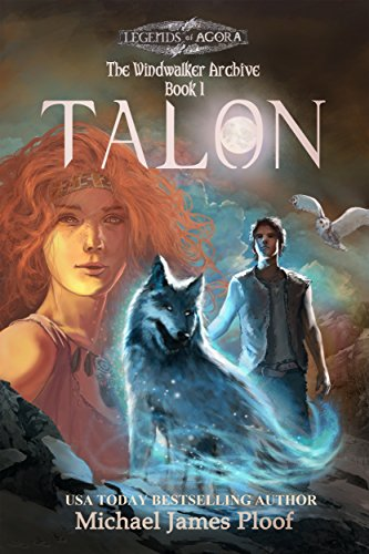 Talon: The Windwalker Archive: Book 1 (Legends of Agora) (The Windwalker Archive series) by Michael James Ploof and Trevor Smith