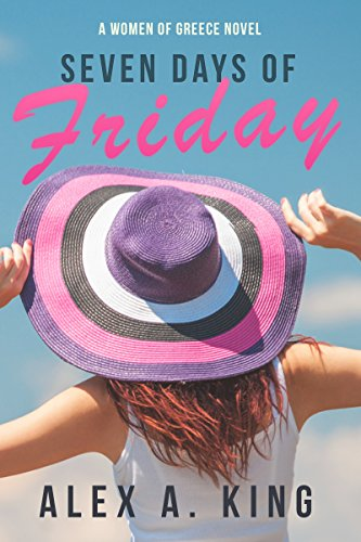 Seven Days of Friday (Women of Greece Book 1) by Alex A. King