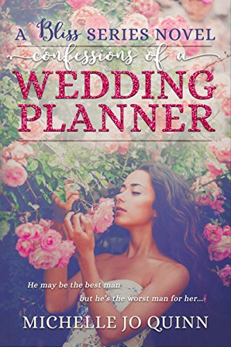 Confessions of a Wedding Planner (Bliss Series Book 1) by Michelle Jo Quinn