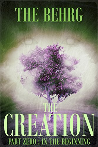 The Creation: In The Beginning (The Creation Series Book 0) by The Behrg and Clayton Behrg