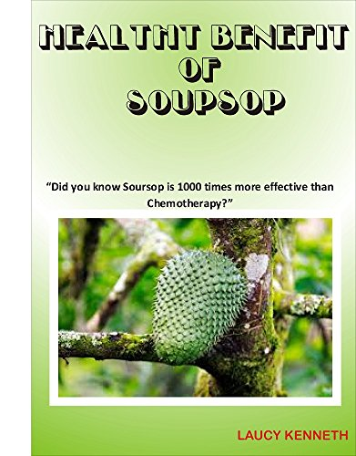 "HEALTH BENEFIT OF SOURSUP: ""Did you know Soursop is 1000 times more effective than Chemotherapy?"" by Laucy Kenneth"