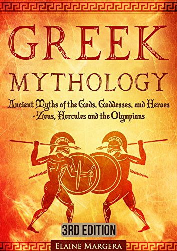 Greek Mythology: Ancient Myths of the Gods, Goddesses, and Heroes – Zeus, Hercules and the Olympians (Containing… by Elaine Margera