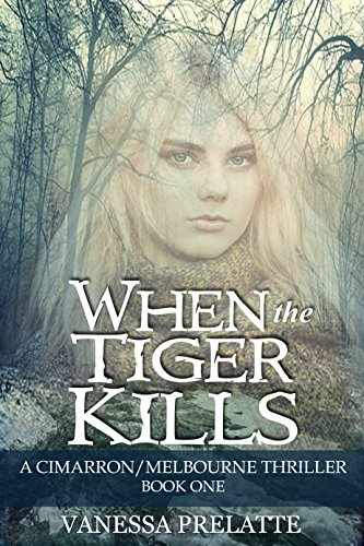 When the Tiger Kills: A Cimarron/Melbourne Thriller:  Book One by Vanessa Prelatte