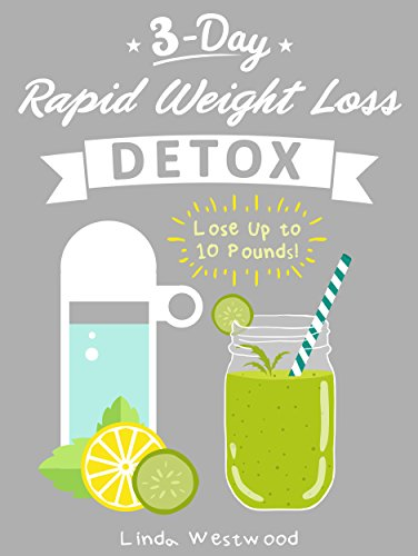 Detox (3rd Edition): 3-Day Rapid Weight Loss Detox Cleanse – Lose Up to 10 Pounds! by Linda Westwood