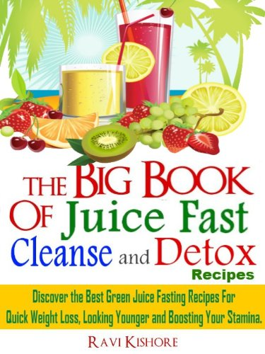 "The Big Book of Juice Fast, Cleanse and Detox Recipes: Discover the Secrets of ""Top 50"" Best Green Juice Fasting… by Ravi Kishore"