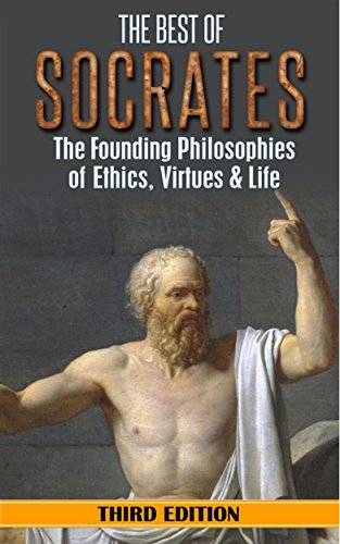 Socrates: The Best of Socrates: The Founding Philosophies of Ethics, Virtues & Life by William Hackett