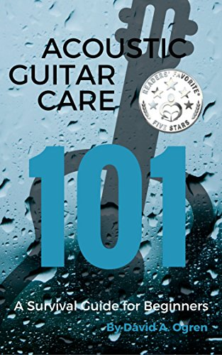 Acoustic Guitar Care 101: A Survival Guide for Beginners by David A. Ogren