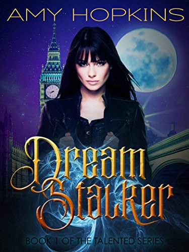 Dream Stalker: Talented: Book 1 by Amy Hopkins