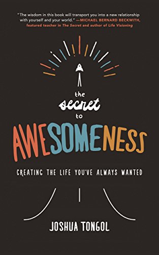 The Secret to Awesomeness: Creating the Life You've Always Wanted by Joshua Tongol